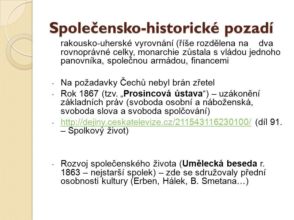 Společensko-historické pozadí rakousko-uherské vyrovnání (říše rozdělena na dva rovnoprávné celky, monarchie zůstala s vládou jednoho panovníka, spole