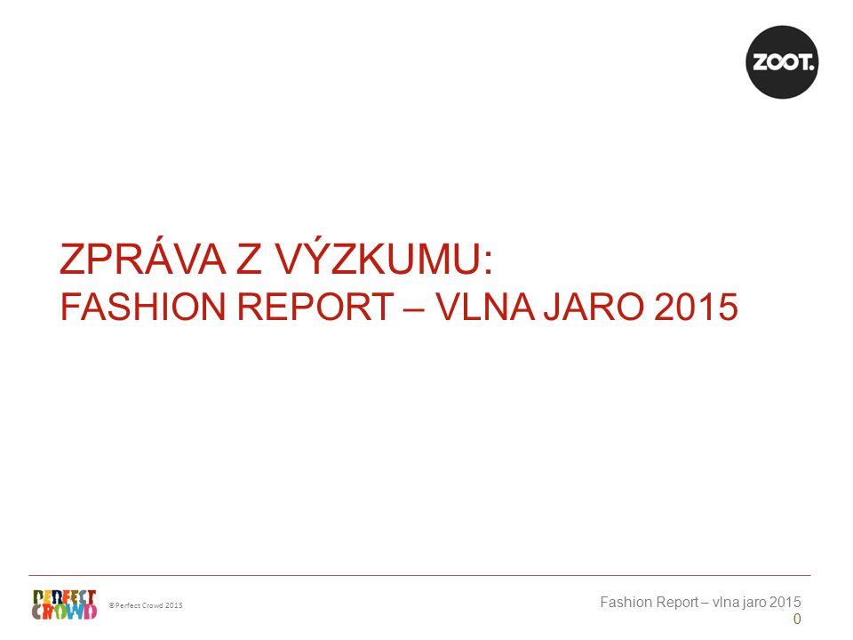 ©Perfect Crowd 2013 Fashion Report – vlna jaro 2015 1 O Fashion reportu Fashion report je nový dlouhodobý průzkumný projekt největšího českého online obchodu s módou ZOOT a výzkumné agentury Perfect Crowd, který mapuje současné oblékání a vkus Čechů i Slováků, jejich měsíční výdaje za oblečení či ochotu nakupovat v průběhu roku.