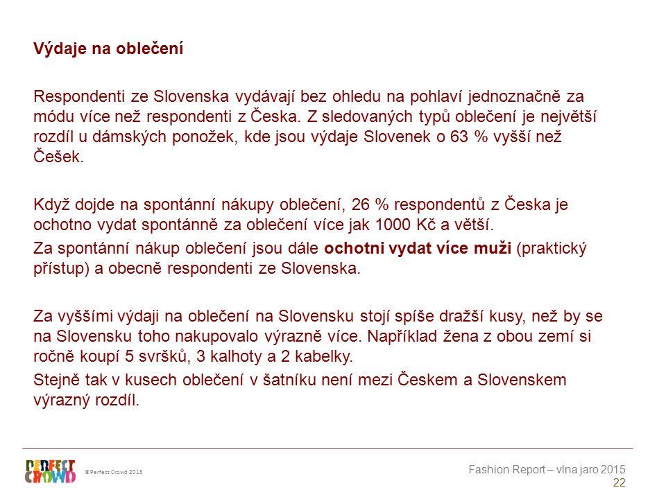 ©Perfect Crowd 2013 Fashion Report – vlna jaro 2015 22 Výdaje na oblečení Respondenti ze Slovenska vydávají bez ohledu na pohlaví jednoznačně za módu