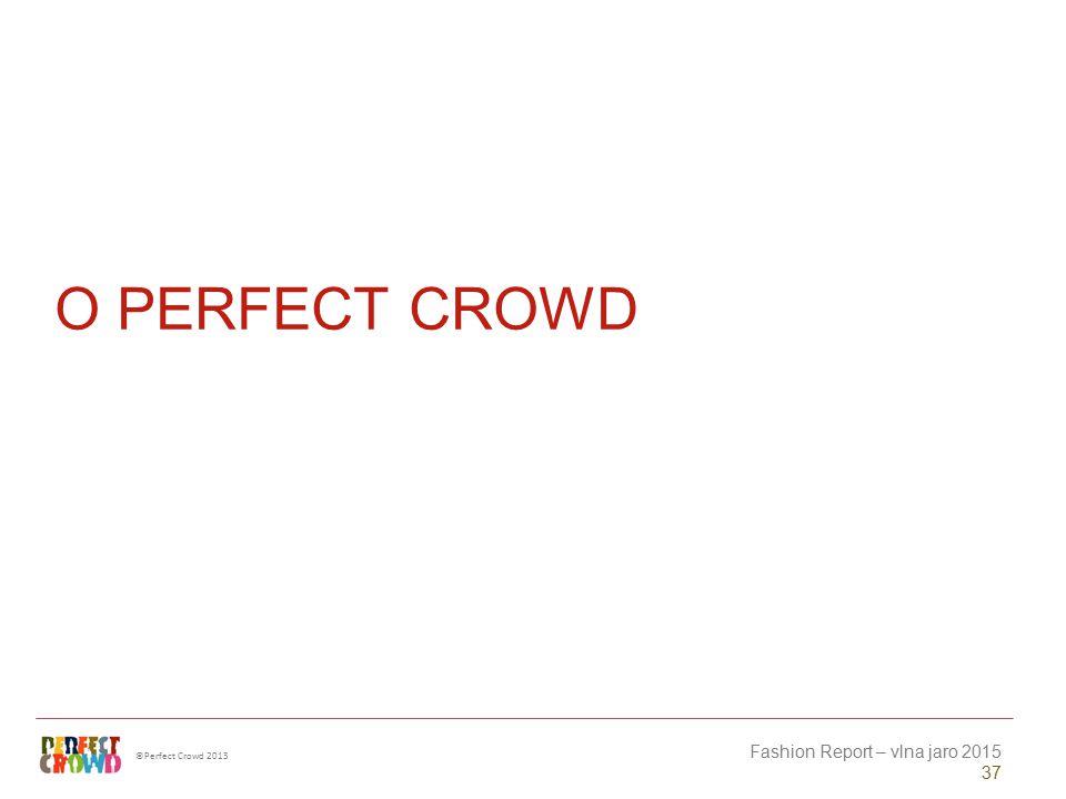 ©Perfect Crowd 2013 Fashion Report – vlna jaro 2015 37 O PERFECT CROWD