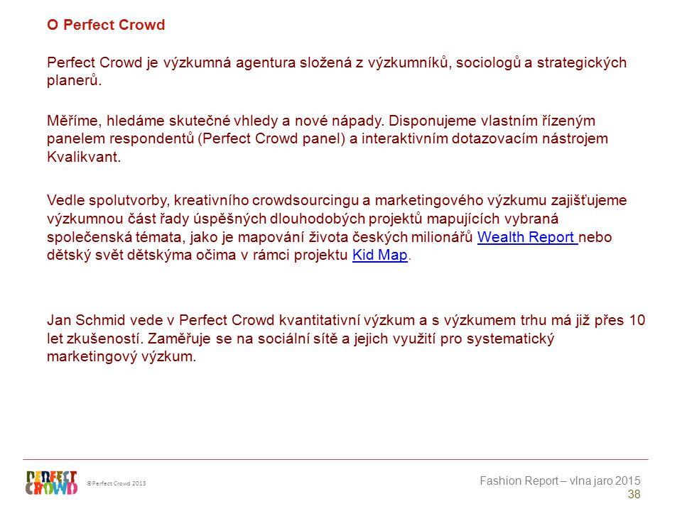 ©Perfect Crowd 2013 Fashion Report – vlna jaro 2015 38 O Perfect Crowd Perfect Crowd je výzkumná agentura složená z výzkumníků, sociologů a strategick