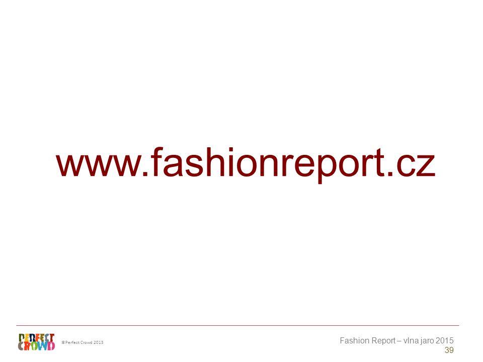 ©Perfect Crowd 2013 Fashion Report – vlna jaro 2015 39 www.fashionreport.cz