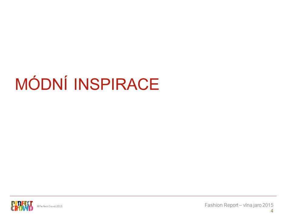 ©Perfect Crowd 2013 Fashion Report – vlna jaro 2015 4 MÓDNÍ INSPIRACE