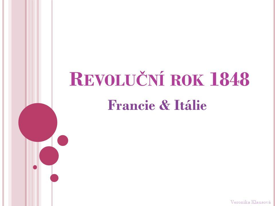 R EVOLU Č NÍ ROK 1848 Francie & Itálie Veronika Klausová