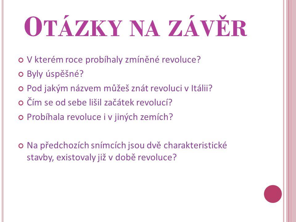 O TÁZKY NA ZÁV Ě R V kterém roce probíhaly zmíněné revoluce.