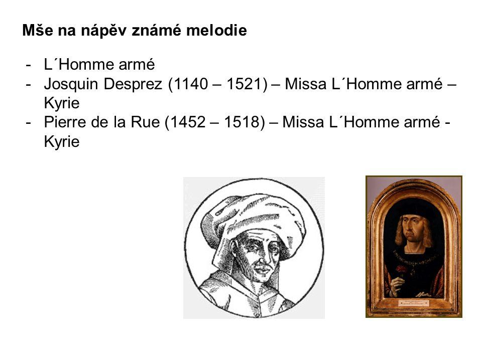 Mše na nápěv známé melodie -L´Homme armé -Josquin Desprez (1140 – 1521) – Missa L´Homme armé – Kyrie -Pierre de la Rue (1452 – 1518) – Missa L´Homme armé - Kyrie