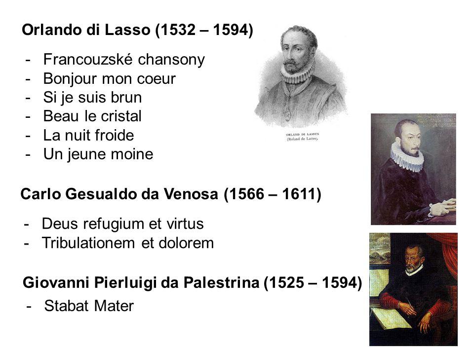 Orlando di Lasso (1532 – 1594) -Francouzské chansony -Bonjour mon coeur -Si je suis brun -Beau le cristal -La nuit froide -Un jeune moine Carlo Gesualdo da Venosa (1566 – 1611) -Deus refugium et virtus -Tribulationem et dolorem Giovanni Pierluigi da Palestrina (1525 – 1594) -Stabat Mater