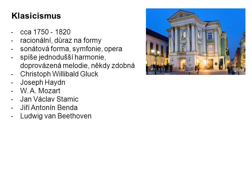 Klasicismus -cca 1750 - 1820 -racionální, důraz na formy -sonátová forma, symfonie, opera -spíše jednodušší harmonie, doprovázená melodie, někdy zdobná -Christoph Willibald Gluck -Joseph Haydn -W.