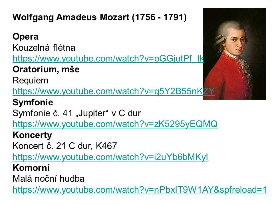 Wolfgang Amadeus Mozart (1756 - 1791) Opera Kouzelná flétna https://www.youtube.com/watch?v=oGGjutPf_tk Oratorium, mše Requiem https://www.youtube.com/watch?v=q5Y2B55nKZY Symfonie Symfonie č.