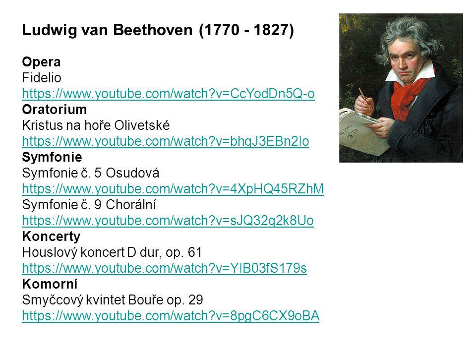 Ludwig van Beethoven (1770 - 1827) Opera Fidelio https://www.youtube.com/watch?v=CcYodDn5Q-o Oratorium Kristus na hoře Olivetské https://www.youtube.com/watch?v=bhqJ3EBn2Io Symfonie Symfonie č.
