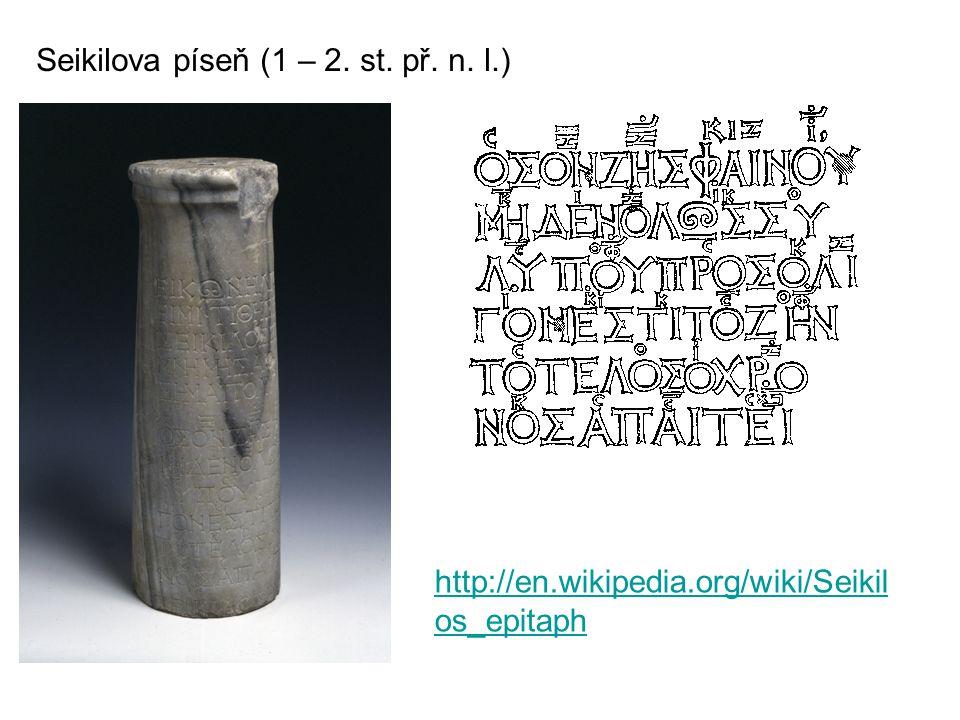 Seikilova píseň (1 – 2. st. př. n. l.) http://en.wikipedia.org/wiki/Seikil os_epitaph
