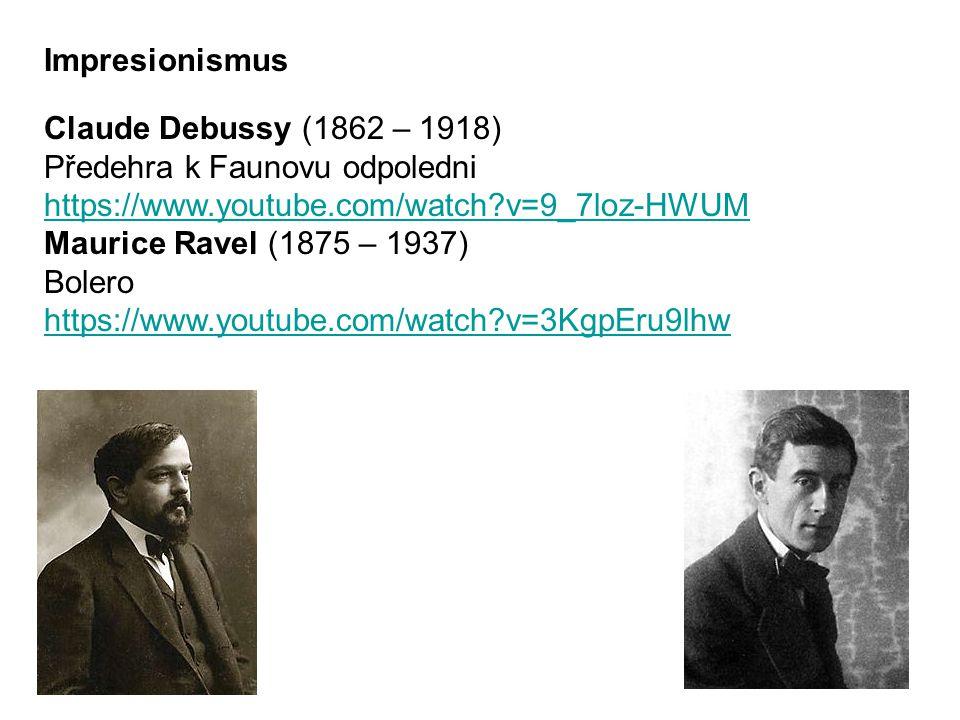 Claude Debussy (1862 – 1918) Předehra k Faunovu odpoledni https://www.youtube.com/watch?v=9_7loz-HWUM Maurice Ravel (1875 – 1937) Bolero https://www.youtube.com/watch?v=3KgpEru9lhw Impresionismus