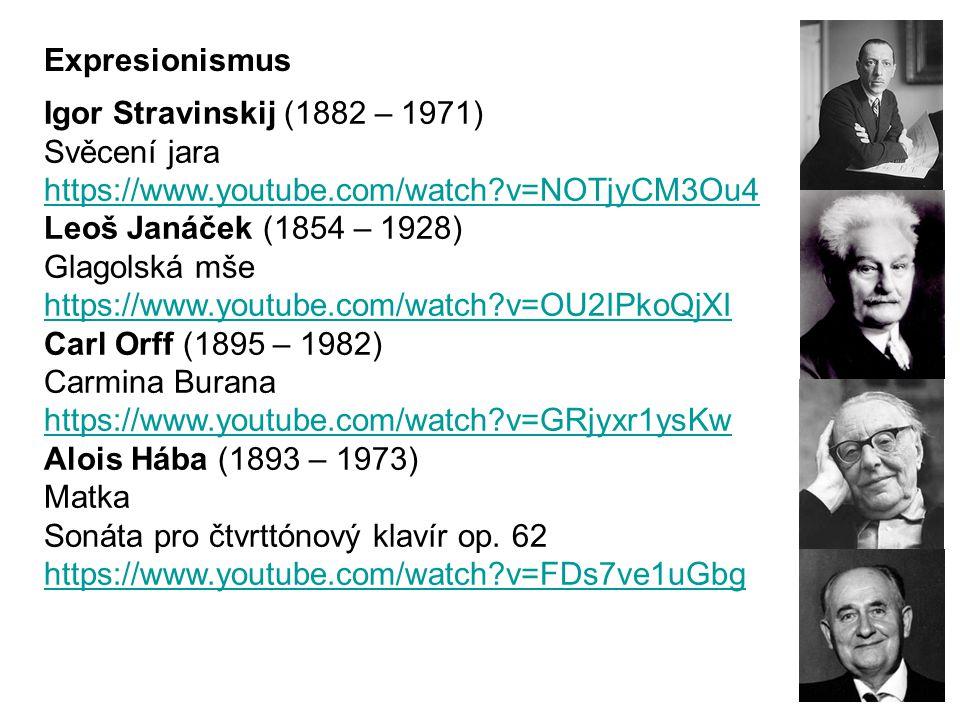 Igor Stravinskij (1882 – 1971) Svěcení jara https://www.youtube.com/watch?v=NOTjyCM3Ou4 Leoš Janáček (1854 – 1928) Glagolská mše https://www.youtube.com/watch?v=OU2IPkoQjXI Carl Orff (1895 – 1982) Carmina Burana https://www.youtube.com/watch?v=GRjyxr1ysKw Alois Hába (1893 – 1973) Matka Sonáta pro čtvrttónový klavír op.