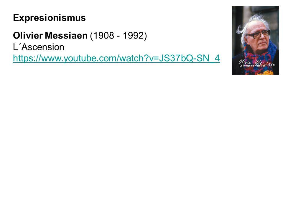 Olivier Messiaen (1908 - 1992) L´Ascension https://www.youtube.com/watch?v=JS37bQ-SN_4 Expresionismus