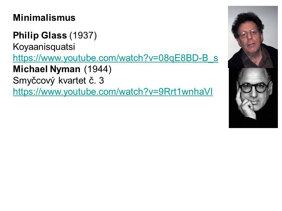 Philip Glass (1937) Koyaanisquatsi https://www.youtube.com/watch?v=08qE8BD-B_s Michael Nyman (1944) Smyčcový kvartet č.