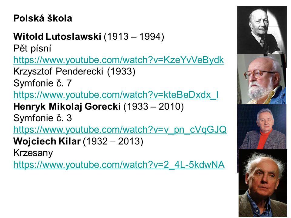 Witold Lutoslawski (1913 – 1994) Pět písní https://www.youtube.com/watch?v=KzeYvVeBydk Krzysztof Penderecki (1933) Symfonie č.