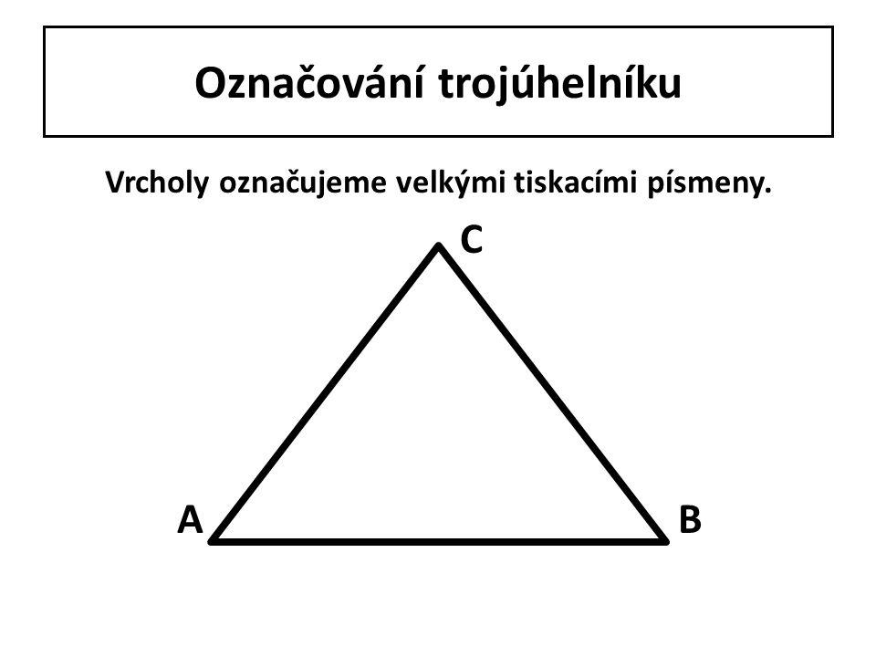 Označování trojúhelníku Strany popisujeme malým písmenem příslušným k protějšímu vrcholu.