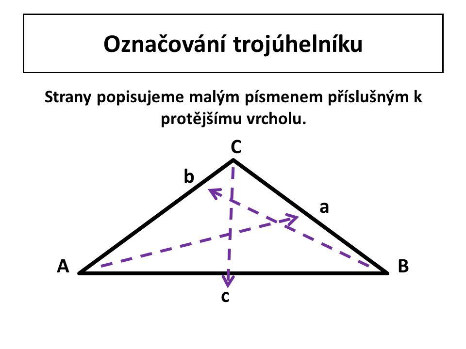 Druhy trojúhelníků TROJÚHELNÍK ROVNOSTRANNÝ b a c a = b = c Trojúhelník, který má všechny strany stejně dlouhé.