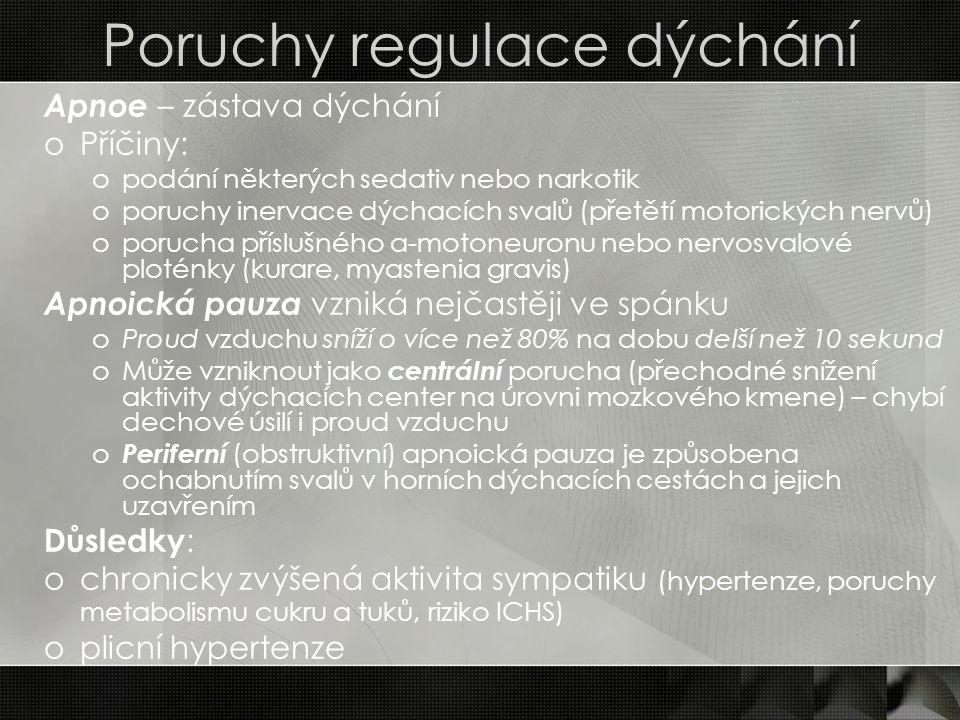 Poruchy regulace dýchání Apnoe – zástava dýchání oPříčiny: opodání některých sedativ nebo narkotik oporuchy inervace dýchacích svalů (přetětí motorick