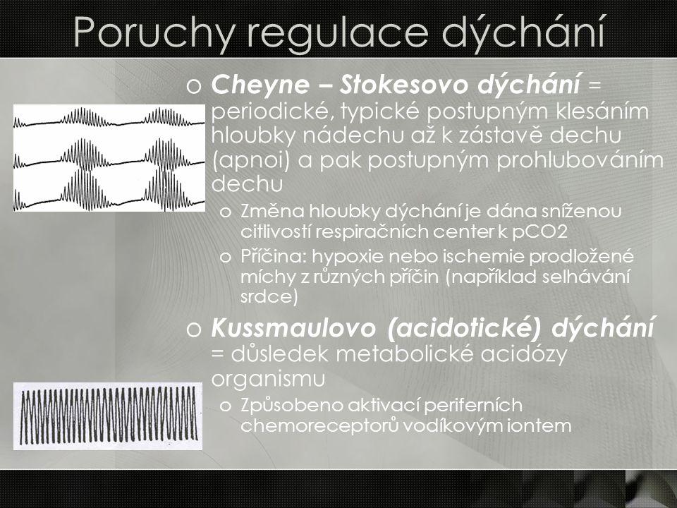 Poruchy regulace dýchání o Cheyne – Stokesovo dýchání = periodické, typické postupným klesáním hloubky nádechu až k zástavě dechu (apnoi) a pak postup