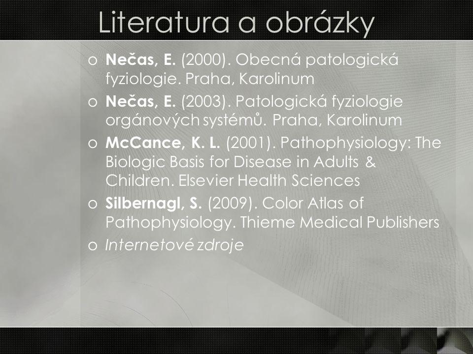 Literatura a obrázky o Nečas, E. (2000). Obecná patologická fyziologie. Praha, Karolinum o Nečas, E. (2003). Patologická fyziologie orgánových systémů