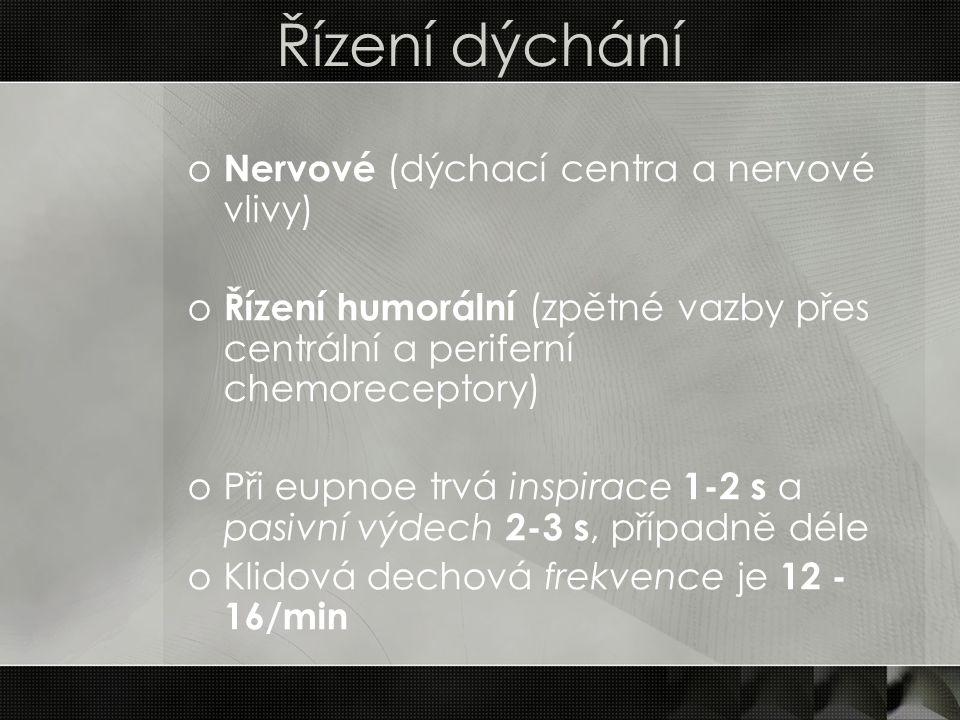 Řízení dýchání o Nervové (dýchací centra a nervové vlivy) o Řízení humorální (zpětné vazby přes centrální a periferní chemoreceptory) oPři eupnoe trvá