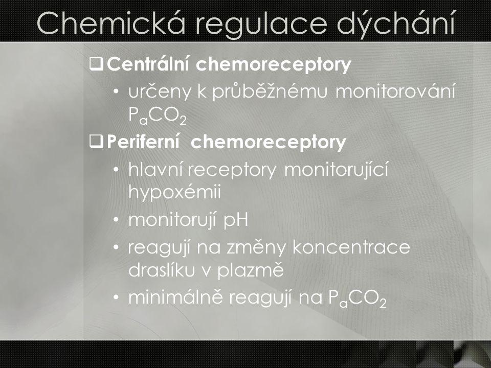 Chemická regulace dýchání  Centrální chemoreceptory určeny k průběžnému monitorování P a CO 2  Periferní chemoreceptory hlavní receptory monitorujíc