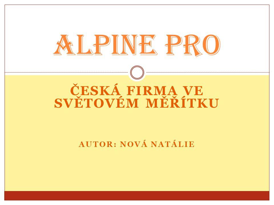 ČESKÁ FIRMA VE SVĚTOVÉM MĚŘÍTKU AUTOR: NOVÁ NATÁLIE Alpine Pro