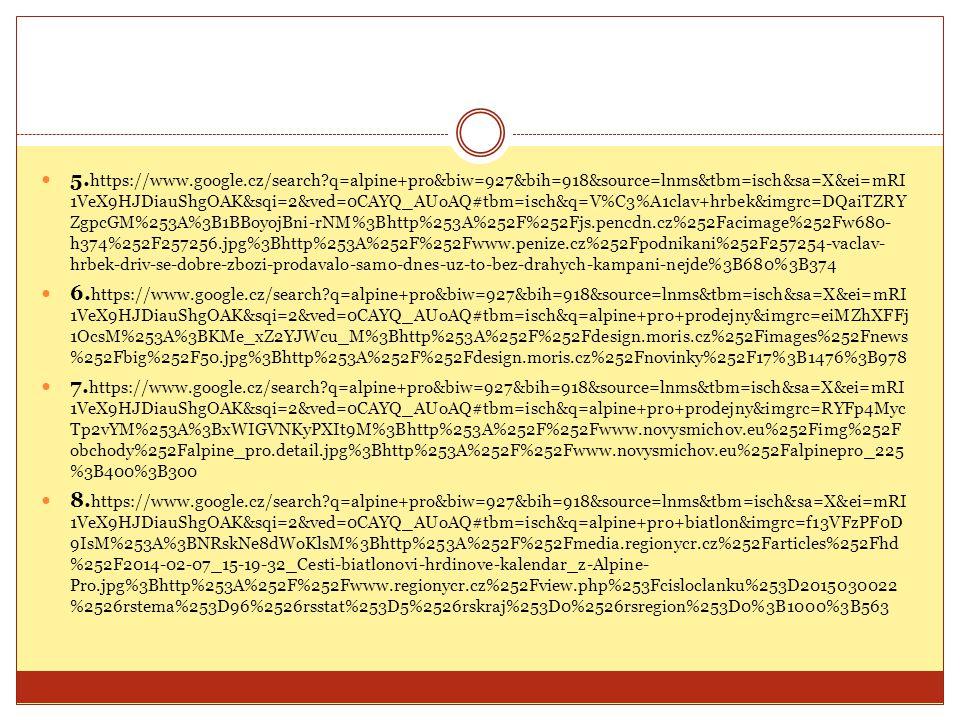 5. https://www.google.cz/search?q=alpine+pro&biw=927&bih=918&source=lnms&tbm=isch&sa=X&ei=mRI 1VeX9HJDiauShgOAK&sqi=2&ved=0CAYQ_AUoAQ#tbm=isch&q=V%C3%