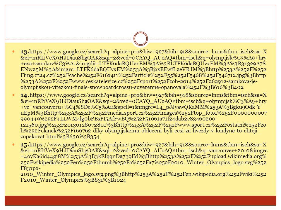 13. https://www.google.cz/search?q=alpine+pro&biw=927&bih=918&source=lnms&tbm=isch&sa=X &ei=mRI1VeX9HJDiauShgOAK&sqi=2&ved=0CAYQ_AUoAQ#tbm=isch&q=olym