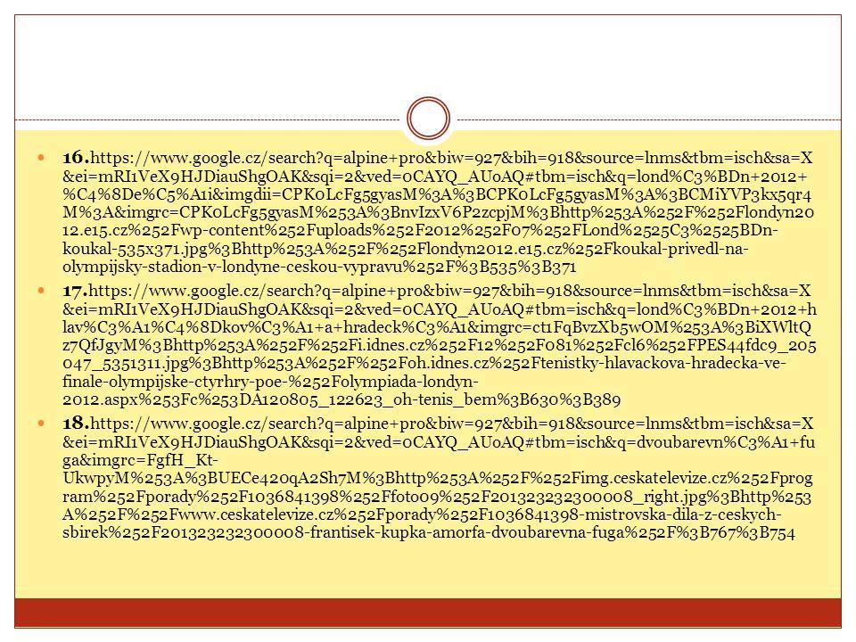 16. https://www.google.cz/search?q=alpine+pro&biw=927&bih=918&source=lnms&tbm=isch&sa=X &ei=mRI1VeX9HJDiauShgOAK&sqi=2&ved=0CAYQ_AUoAQ#tbm=isch&q=lond