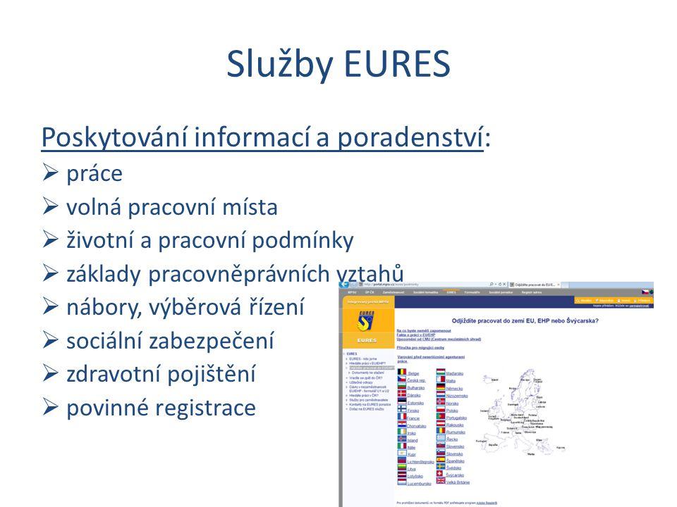 Služby EURES Poskytování informací a poradenství:  práce  volná pracovní místa  životní a pracovní podmínky  základy pracovněprávních vztahů  náb