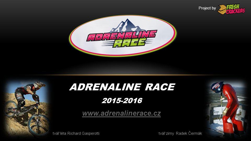 O ADRENALINE RACE Série adrenalinových víkendů Léto 2015 Zima 2016 Připravujeme akce na kolech, na lyžích a v dalších předně adrenalinových sportech - v kategorii hobby a elite.