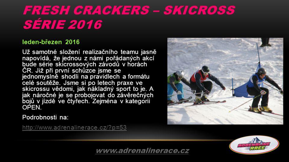 KONTAKTY www.adrenalinerace.cz Organizátor: Ladislav Šoufek e-mail: soufek@freshcrackers.cz mobil: +420 776 776 699soufek@freshcrackers.cz Dalibor Boehm e-mail: boehm@freshcrackers.cz mobil: +420 778 080 085boehm@freshcrackers.cz Jan Toth e-mail: toth@freshcrackers.czmobil: +420 602 840 887toth@freshcrackers.cz Petr Jíleke-mail: jilek@freshcrackers.cz mobil: +420 777 777 946jilek@freshcrackers.cz