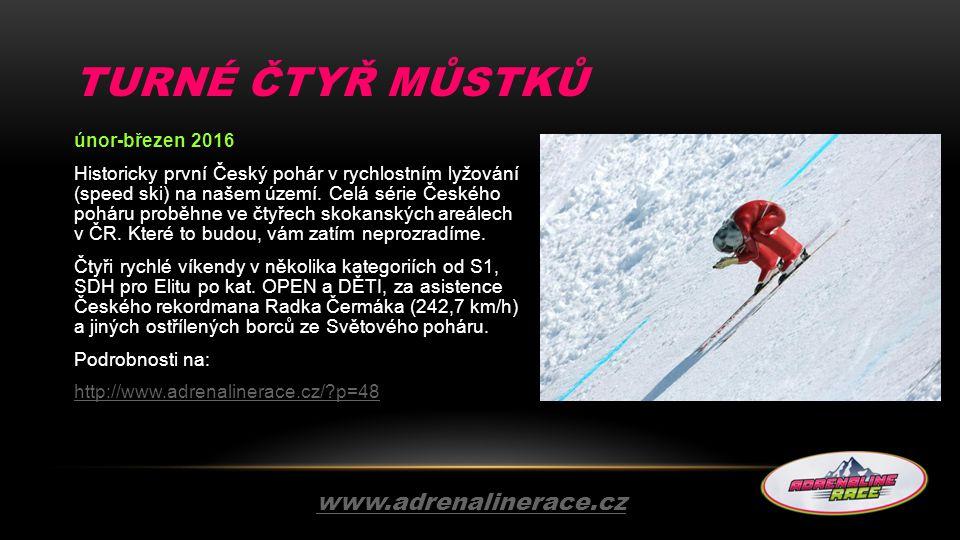 TURNÉ ČTYŘ MŮSTKŮ únor-březen 2016 Historicky první Český pohár v rychlostním lyžování (speed ski) na našem území. Celá série Českého poháru proběhne