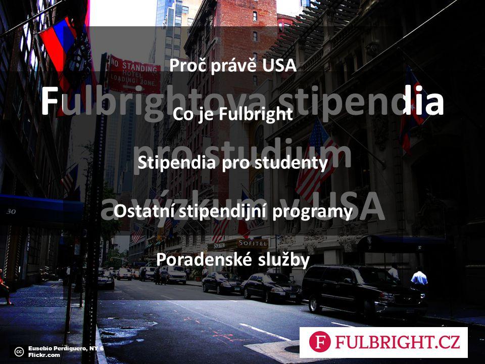 Studium v usa Fulbrightova stipendia pro studium a výzkum v USA Eusebio Perdiguero, NY 6 Flickr.com Proč právě USA Co je Fulbright Stipendia pro studenty Ostatní stipendijní programy Poradenské služby