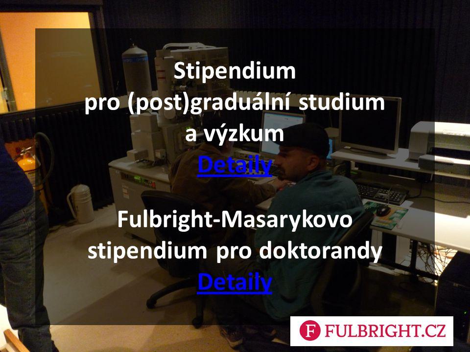 Stipendium pro (post)graduální studium a výzkum Detaily Fulbright-Masarykovo stipendium pro doktorandy Detaily