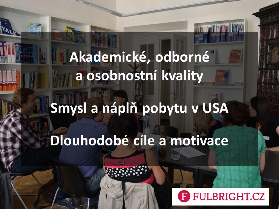 Akademické, odborné a osobnostní kvality Smysl a náplň pobytu v USA Dlouhodobé cíle a motivace