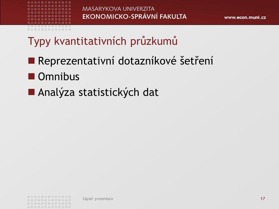 www.econ.muni.cz Typy kvantitativních průzkumů Reprezentativní dotazníkové šetření Omnibus Analýza statistických dat Zápatí prezentace 17