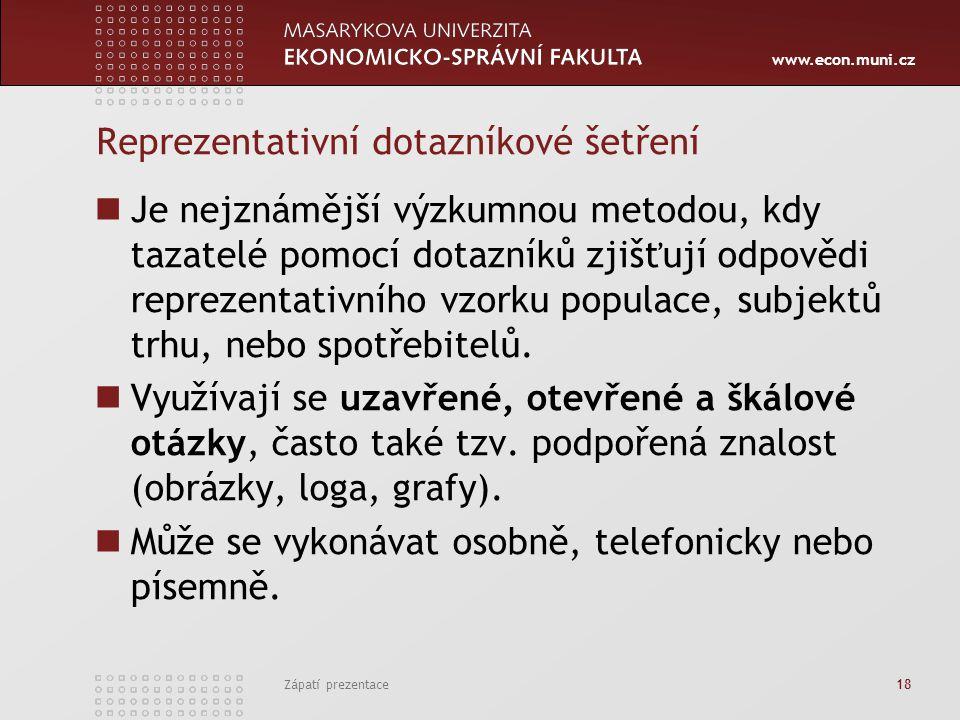www.econ.muni.cz Reprezentativní dotazníkové šetření Je nejznámější výzkumnou metodou, kdy tazatelé pomocí dotazníků zjišťují odpovědi reprezentativního vzorku populace, subjektů trhu, nebo spotřebitelů.