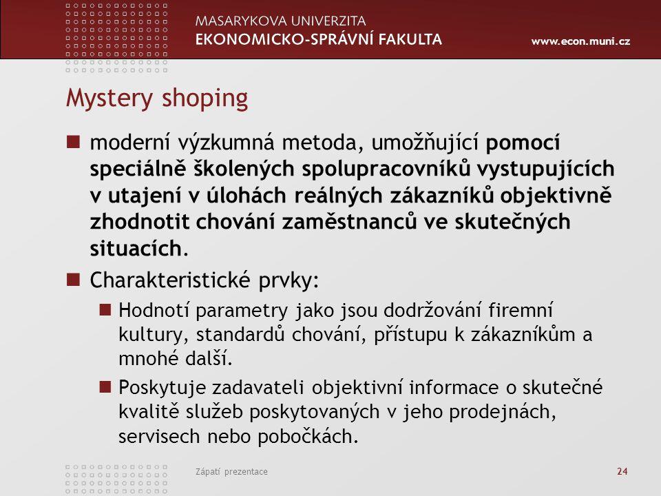 www.econ.muni.cz Mystery shoping moderní výzkumná metoda, umožňující pomocí speciálně školených spolupracovníků vystupujících v utajení v úlohách reálných zákazníků objektivně zhodnotit chování zaměstnanců ve skutečných situacích.