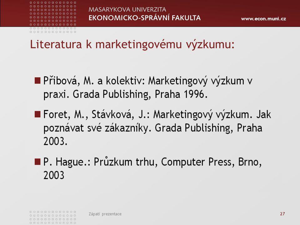 www.econ.muni.cz Literatura k marketingovému výzkumu: Zápatí prezentace 27