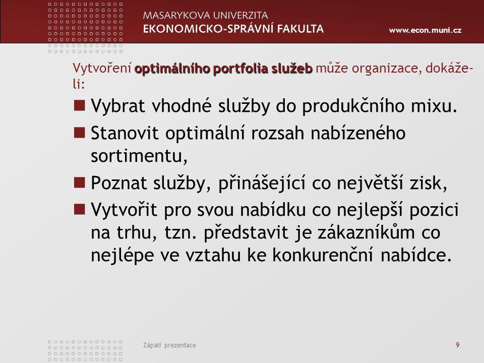 www.econ.muni.cz Zápatí prezentace 9 optimálního portfolia služeb Vytvoření optimálního portfolia služeb může organizace, dokáže- li: Vybrat vhodné služby do produkčního mixu.