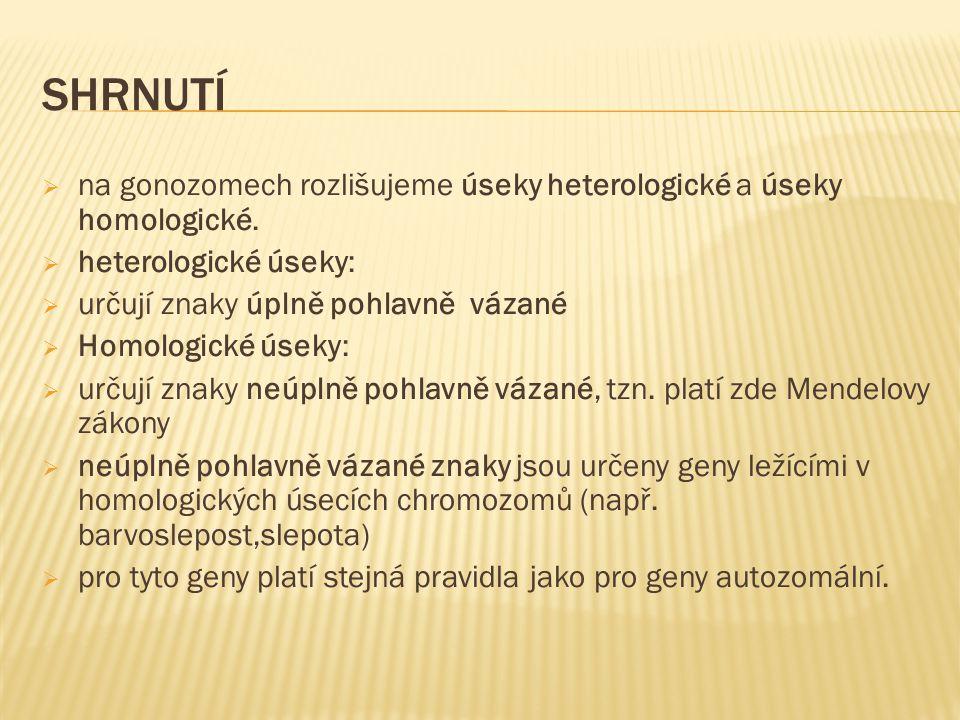 SHRNUTÍ  na gonozomech rozlišujeme úseky heterologické a úseky homologické.  heterologické úseky:  určují znaky úplně pohlavně vázané  Homologické