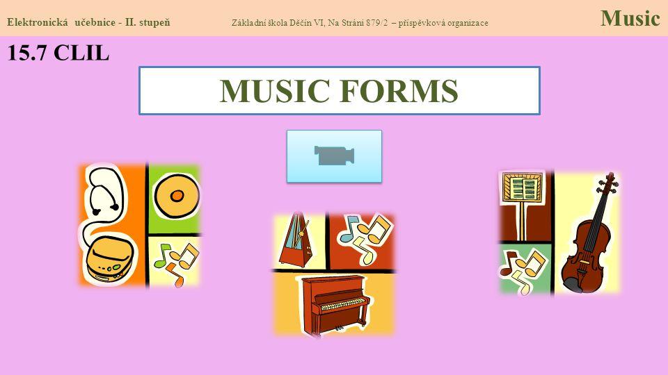 15.7 CLIL Elektronická učebnice - II. stupeň Základní škola Děčín VI, Na Stráni 879/2 – příspěvková organizace Music MUSIC FORMS