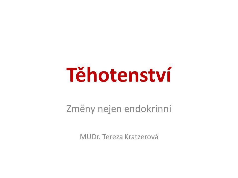 Těhotenství Změny nejen endokrinní MUDr. Tereza Kratzerová