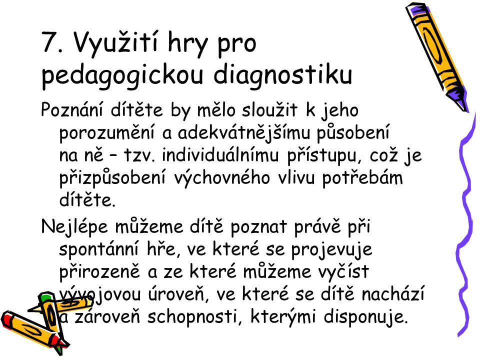 7. Využití hry pro pedagogickou diagnostiku Poznání dítěte by mělo sloužit k jeho porozumění a adekvátnějšímu působení na ně – tzv. individuálnímu pří