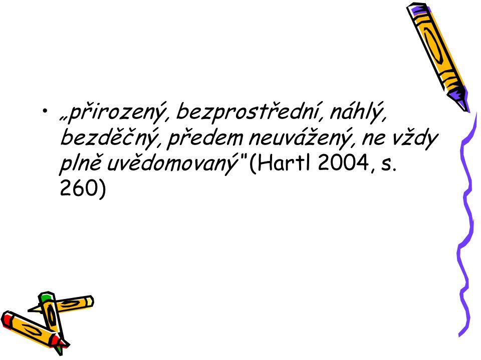 """""""přirozený, bezprostřední, náhlý, bezděčný, předem neuvážený, ne vždy plně uvědomovaný"""" (Hartl 2004, s. 260)"""