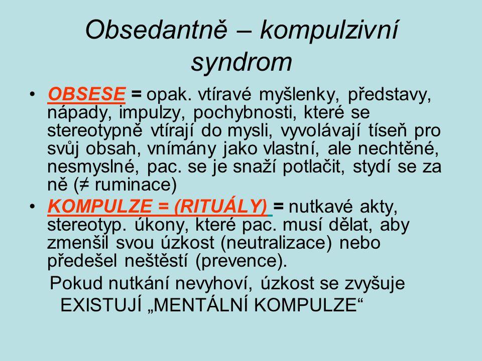 Obsedantně – kompulzivní syndrom OBSESE = opak.