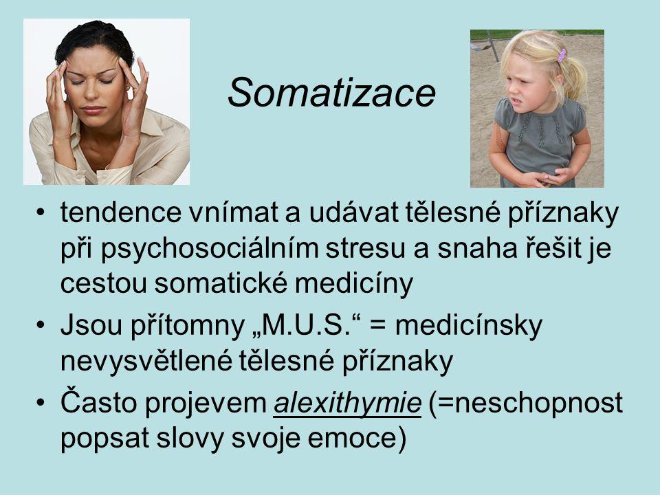 """Somatizace tendence vnímat a udávat tělesné příznaky při psychosociálním stresu a snaha řešit je cestou somatické medicíny Jsou přítomny """"M.U.S. = medicínsky nevysvětlené tělesné příznaky Často projevem alexithymie (=neschopnost popsat slovy svoje emoce)"""